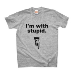 I'm with stupid. wmns